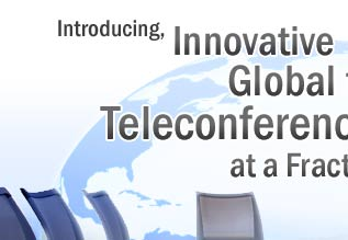 Premier Global to Global Teleconferencing at a fraction of the Cost.