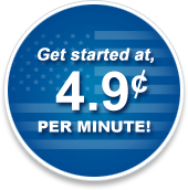 Get started at 4.9 cents per minute.